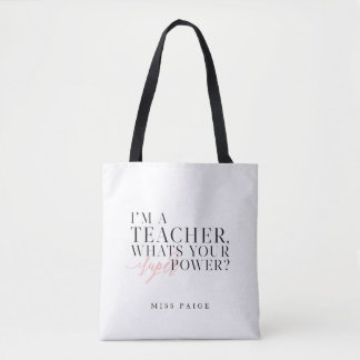 I'M A TEACHER, WHATS YOUR SUPER POWER? TOTE BAG