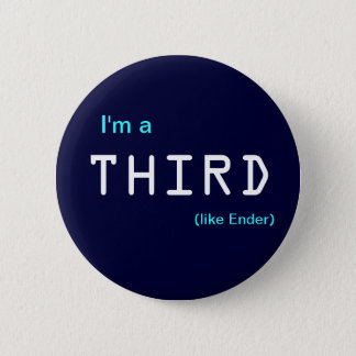 I'm a , THIRD, (like Ender) 2 Inch Round Button