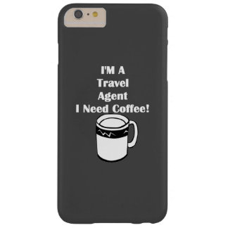 I'M A Travel Agent, I Need Coffee! Barely There iPhone 6 Plus Case