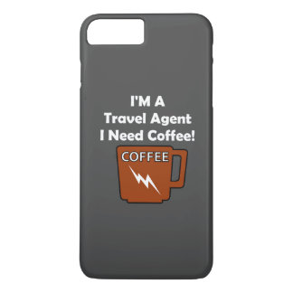 I'M A Travel Agent, I Need Coffee! iPhone 7 Plus Case