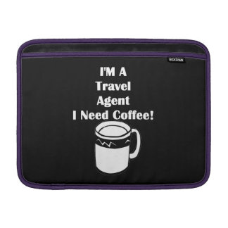 I'M A Travel Agent, I Need Coffee! Sleeve For MacBook Air