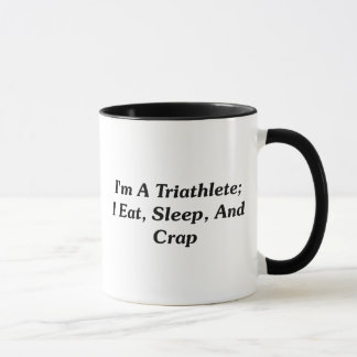 I'm A Triathlete; I Eat, Sleep, And Crap Mug