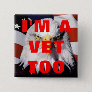 I'M A VET TOO 2 INCH SQUARE BUTTON