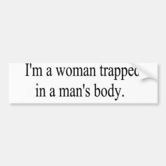 I'm a woman trapped in a man's body bumpersticker bumper sticker