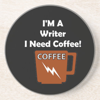 I'M A Writer, I Need Coffee! Drink Coaster