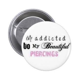 I'm addicted to my beautiful piercings, pin badge