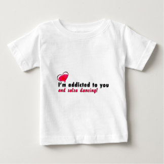 I'm addicted to you and salsa dancing baby T-Shirt