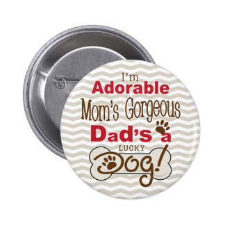 I'm Adorable Mom's Gorgeous Dad's a Lucky Dog! 2 Inch Round Button