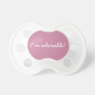 I'm adorable! - pink pacifier