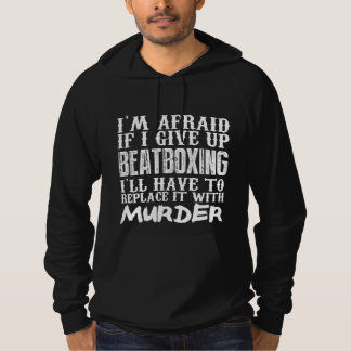 I'm Afraid If I Give Up Beatboxing I'll Have To Re Hoodie