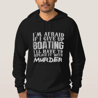 I'm Afraid If I Give Up  Boating I'll Have To Repl Hoodie