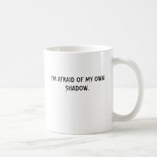 I'M AFRAID OF MY OWN SHADOW. COFFEE MUG