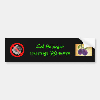 i'm against premature plums bumper sticker