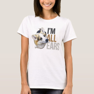 I'm All Ears - Tricolor Welsh Corgi Pembroke T-Shirt