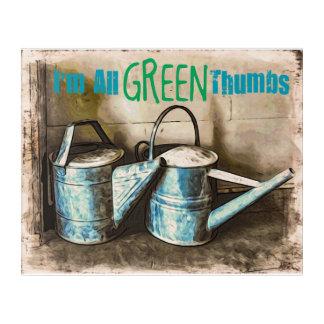 I'm all Green Thumbs Acrylic Wall Art