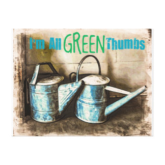 I'm all Green Thumbs Canvas Print