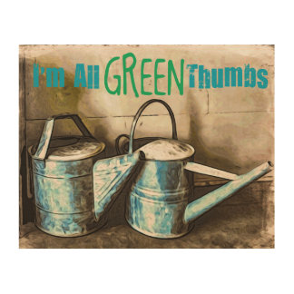 I'm all Green Thumbs Wood Print