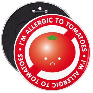 I'm allergic to tomatoes! Tomato allergy 6 Inch Round Button