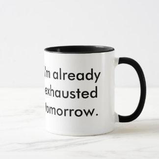 """I'm Already Exhausted Tomorrow"" Mug"