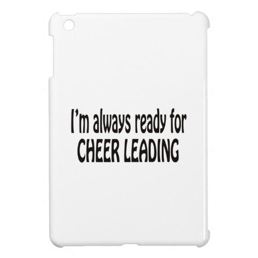 I'm always ready for Cheer Leading. iPad Mini Case