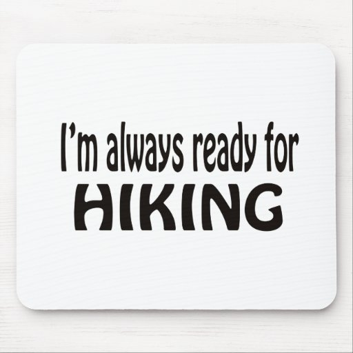 I'm always ready for Hiking. Mousepads