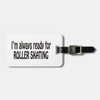I'm always ready for Roller Skating. Luggage Tag