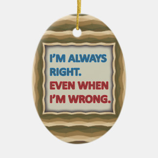 I'm Always Right Ceramic Oval Ornament