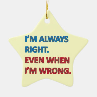 I'm Always Right Ceramic Star Ornament