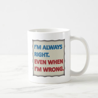 I'm Always Right Coffee Mug