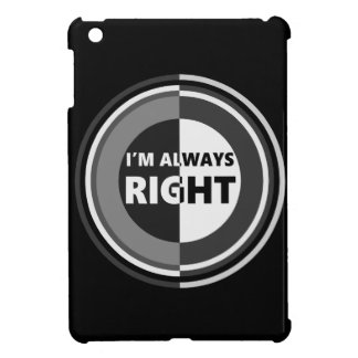 I'm always right. cover for the iPad mini