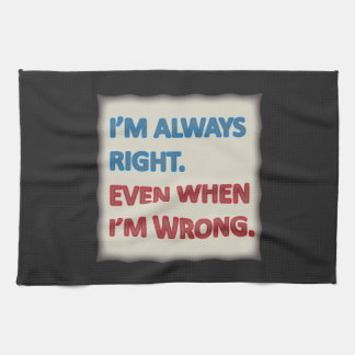 I'm Always Right Kitchen Towel