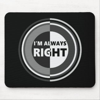 I'm always right. mouse pad