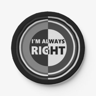 I'm always right. paper plate
