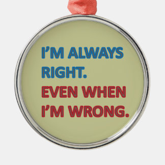 I'm Always Right Silver-Colored Round Ornament
