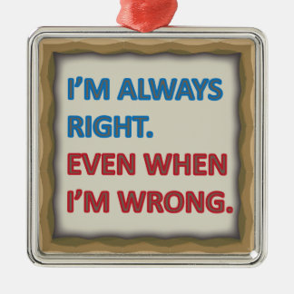 I'm Always Right Silver-Colored Square Ornament