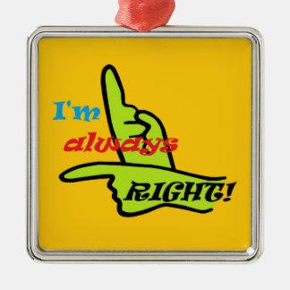I'm Always Right Silver-Colored Square Ornament