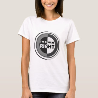 I'm always right. T-Shirt