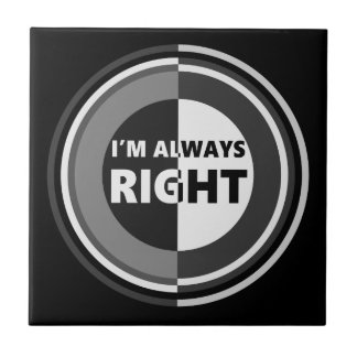 I'm always right. tile