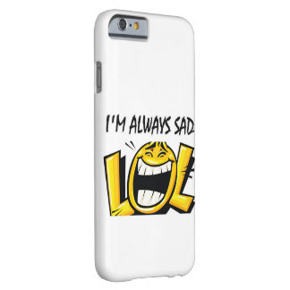 I'm Always Sad Barely There iPhone 6 Case