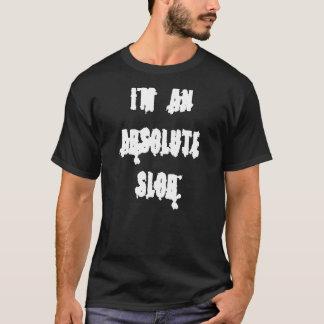 IM AN ABSOLUTE SLOB T-Shirt