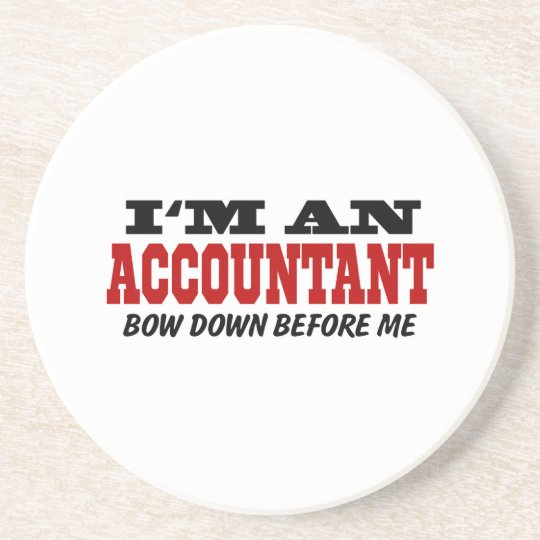 I'm An Accountant Bow Down Before Me Coaster