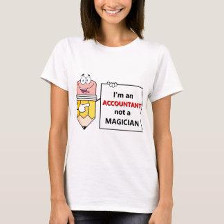 I'm an ACCOUNTANT not a MAGICIAN T-Shirt