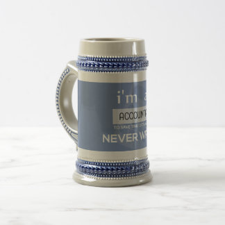 I'm an Accountant to Save Time I'm Never Wrong Beer Stein
