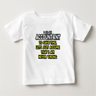 I'M AN ACCOUNTANT, TO SAVE TIME, LET'S ASSUME... BABY T-Shirt