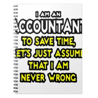 I'M AN ACCOUNTANT, TO SAVE TIME, LET'S ASSUME... NOTEBOOK