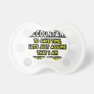 I'M AN ACCOUNTANT, TO SAVE TIME, LET'S ASSUME... PACIFIER
