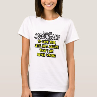 I'M AN ACCOUNTANT, TO SAVE TIME, LET'S ASSUME... T-Shirt