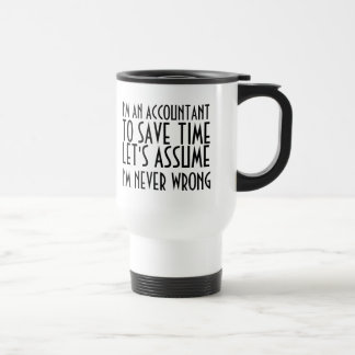 I'M AN ACCOUNTANT, TO SAVE TIME, LET'S ASSUME... TRAVEL MUG
