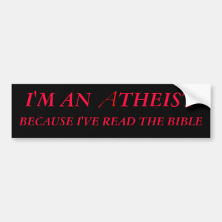 I'm An Atheist Because I've Read The Bible Bumper Sticker