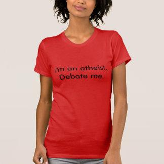 I'm an atheist. Debate me. (For women) T-Shirt